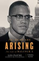 Dead Are Arising : The Life of Malcolm X
