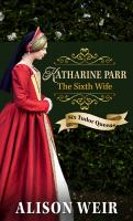 Katherine Parr, The Sixth Wife ( Six Tudor Queens ) - Large Print