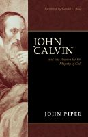 John Calvin and His Passion for the Majesty of God (Foreword by Gerald L. Bray)