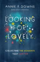Looking for Lovely : Collecting Moments That Matter