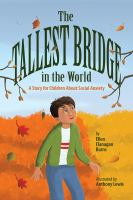 TALLEST BRIDGE IN THE WORLD : A STORY FOR CHILDREN ABOUT SOCIAL ANXIETY