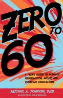 Zero to 60 : a teen's guide to manage frustration, anger, and everyday irritations