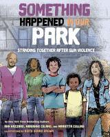 Something happened in our park : standing together after gun violence1 volume (unpaged) : color illustrations ; 27 cm