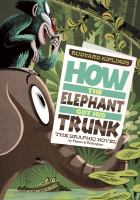 Rudyard Kipling's how the elephant got his trunk : the graphic novel
