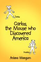 Carlos, the Mouse Who Discovered America
