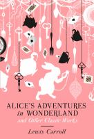 Alice's Adventures in Wonderland and Other Classic Works