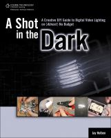 A shot in the dark : a creative DIY guide to digital video lighting on (almost) no budget