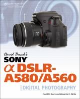 David Busch's Sony [alpha] DSLR-A580/A560 Guide to Digital Photography