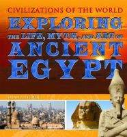 Exploring the Life, Myth, and Art of Ancient Egypt