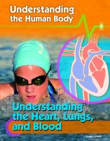 Understanding the Heart, Lungs, and Blood