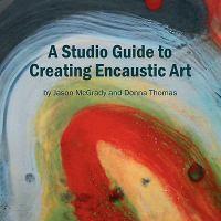 A Studio Guide to Creating Encaustic Art