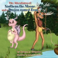 The Adventures of Northern the Moose and A Dragon Named Zeus