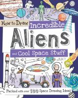 How to Draw Incredible Aliens and Cool Space Stuff