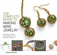 The Complete Guide to Making Wire Jewelry