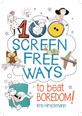 Cover image for 100 Screen Free Ways to Beat Boredom!