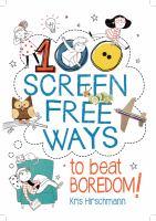 100 Screen-free Ways to Beat Boredom!