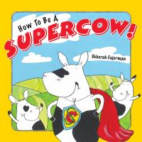 How to Be A Supercow!