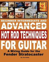 Beginner, Intermediate and Advanced Hot Rod Techniques for Guitar