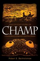 The untold story of Champ : a social history of America's Loch Ness Monster