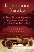 Blood and smoke : a true tale of mystery, mayhem, and the birth of the Indy 500