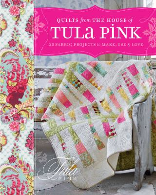 Quilts from the house of Tula Pink book cover