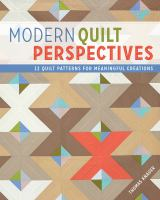 Modern Quilt Perspectives : 12 Patterns for Meaningful Quilts