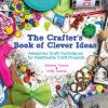 The crafter's book of clever ideas : awesome craft techniques for handmade craft projects