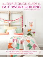The Simple Simon Guide To Patchwork Quilting : Two Girls, Seven Blocks, 21 Blissful Patchwork Projects