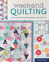 Weekend quilting : quilt and unwind with simple designs to sew in no time