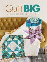 Quilt big : bigger blocks for faster finishes