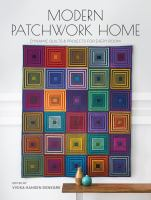 Modern patchwork home : dynamic quilts and projects for every room