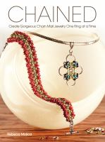 Chained Create Gorgeous Chain Mail Jewelry One Ring at A Time