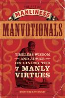 Art of Manliness Manvotionals : Timeless Wisdom and Advice on Living the 7 Manly Virtues