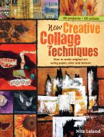 New creative collage techniques a step-by-step guide to making original art using paper, color and texture