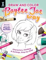 Draw and color the Baylee Jae way : characters, clothing & settings step by step