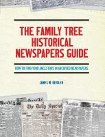The Family tree historical newspapers guide : how to find your ancestors in archived newspapers