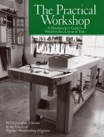 The Practical Workshop : A Woodworker's Guide to Workbenches, Layout & Tools