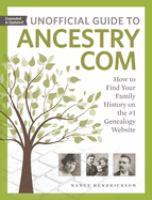 Unofficial guide to ancestry.com : how to find your family history on the #1 genealogy website