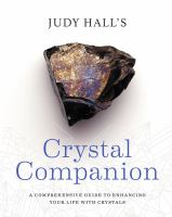 Crystal Companion : How to Enhance Your Life with Crystals.