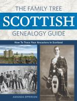 The Family Tree Scottish genealogy guide : how to trace your family tree in Scotland