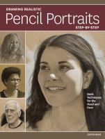 Drawing Realistic Pencil Portraits Step by Step : Basic Techniques for the Head and Face