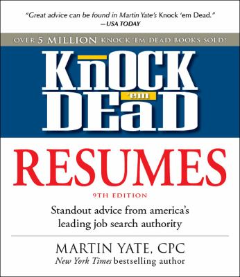 Knock 'Em Dead Résumés: Standout Advice From America's Leading Job Search Authority