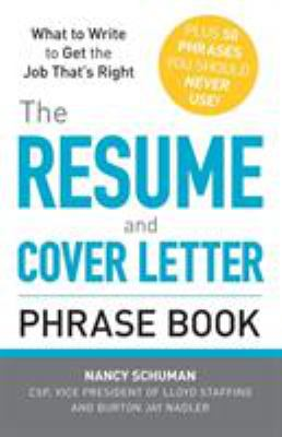 The Resume and Cover Letter Phrase Book: What to Write to Get the Job That's Right: Plus 50 Phrases You Should Never Use!