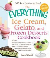 The Everything Ice Cream, Gelato, and Frozen Desserts Cookbook