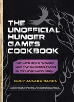"The unofficial Hunger Games cookbook : from lamb stew to ""groosling"" -- more than 150 recipes inspired by the Hunger Games trilogy"