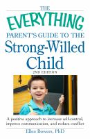 The everything parent's guide to the strong-willed child : a positive approach to increase self-control, improve communication, and reduce conflict