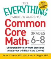 The Everything Parent's Guide to Common Core Math: Grades 6-8