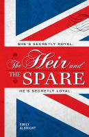 The heir and the spare : She's secretly royal. He's secretly loyal