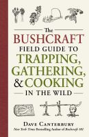 The Bushcraft Field Guide to Trapping, Gathering, & Cooking in the Wild
