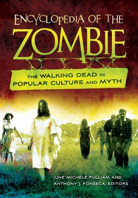Encyclopedia of the zombie : the walking dead in popular culture and myth